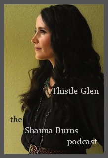 Thistle Glen:  The Shauna Burns Podcast